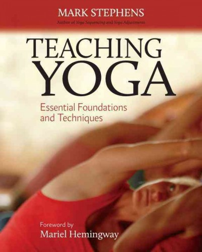 Teaching yoga : essential foundations and techniques /