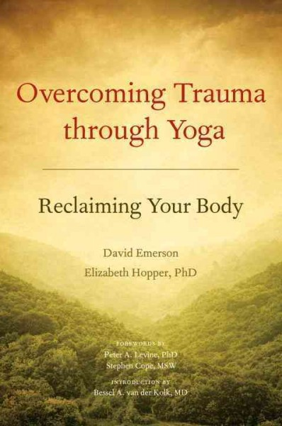 Overcoming trauma through yoga : reclaiming your body /