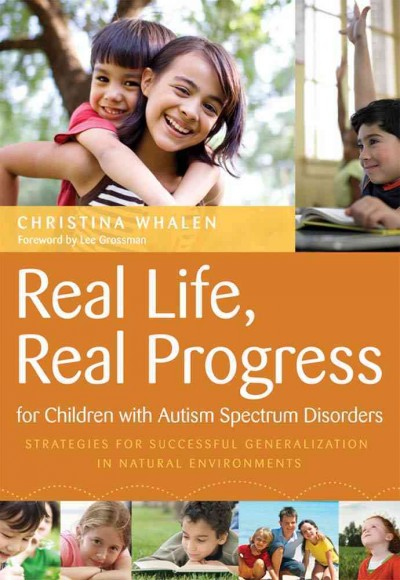 Real life, real progress for children with autism spectrum disorders : strategies for successful generalization in natural environments /