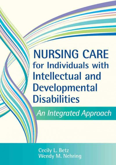 Nursing care for individuals with intellectual and developmental disabilities : an integrated approach /