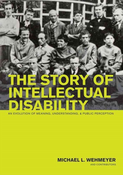The story of intellectual disability : an evolution of meaning, understanding, and public perception /