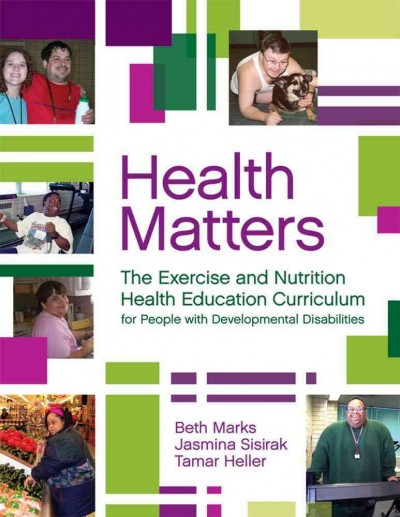 Health matters : the exercise and nutrition health education curriculum for people with developmental disabilities /