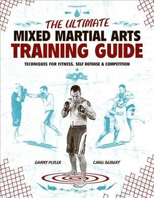 The ultimate mixed martial arts training guide : techniques for fitness, self-defense & competition /