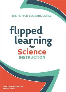 Flipped learning for science instruction /