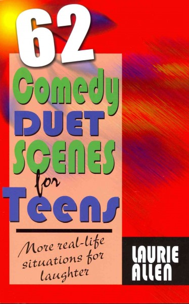 62 comedy duet scenes for teens : more real-life situations for laughter /