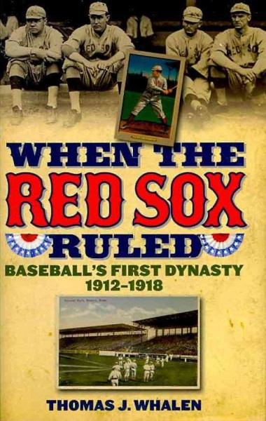 When the Red Sox ruled : baseball