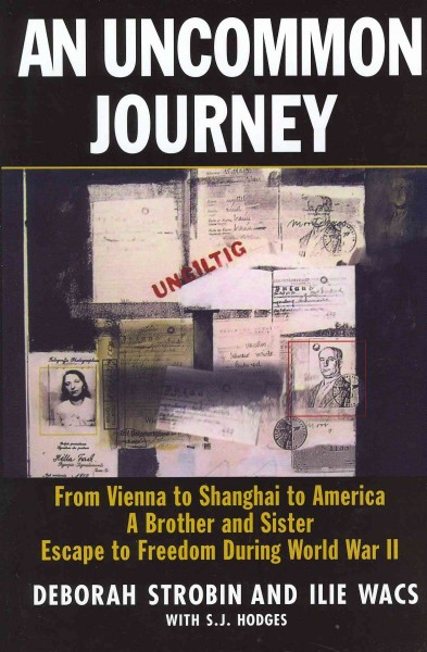 An uncommon journey : from Vienna to Shanghai to America : a brother and sister escape to freedom during World War II