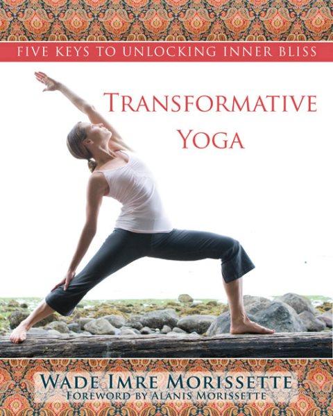 Transformative yoga : five keys to unlocking inner bliss /
