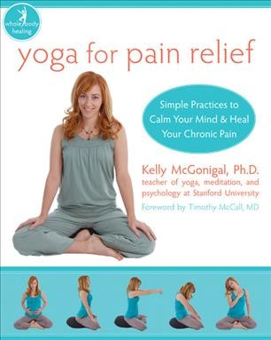 Yoga for pain relief : simple practices to calm your mind & heal your chronic pain /