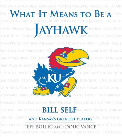 What it means to be a Jayhawk : Bill self and Kansas