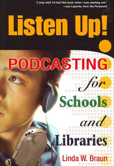 Listen up! :  podcasting for schools and libraries /