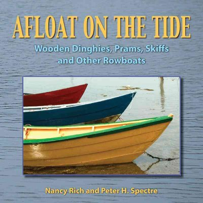 Afloat on the tide : wooden dinghies, prams, skiffs, and other rowboats /
