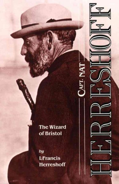 Capt. Nat Herreshoff : the wizard of Bristol : the life and achievements of Nathanael Greene Herreshoff, together with an account of some of the yachts he designed /