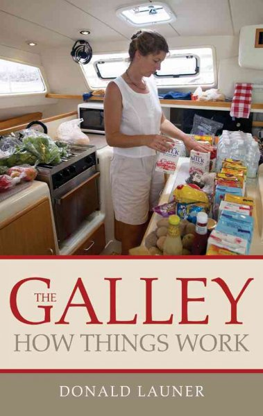 The galley : how things work : plus upgrading ideas /
