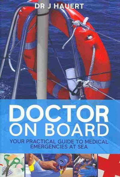Doctor on board : your practical guide to medical emergencies at sea /