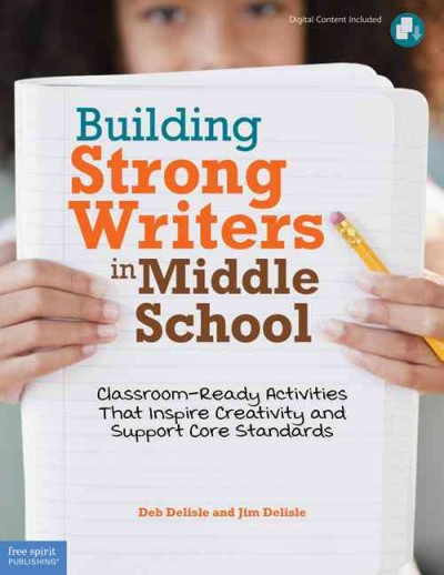 Building strong writers in middle school : classroom-ready activities that inspire creativity and support core standards /