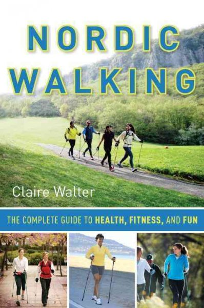 Nordic walking : the complete guide to health, fitness and fun /