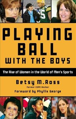 Playing ball with the boys : the rise of women in the world of men