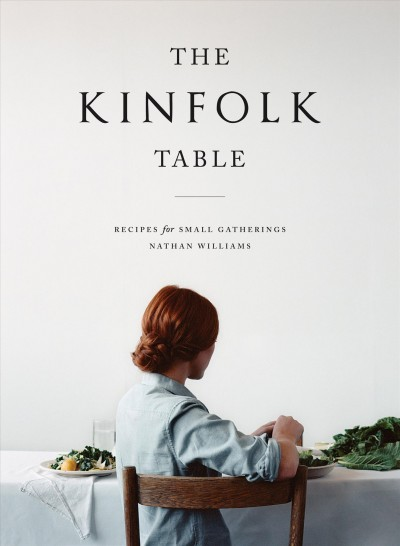 The kinfolk table : recipes for small gatherings /