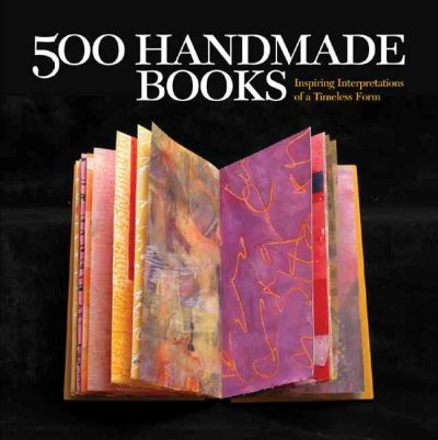 500 handmade books :  inspiring interpretations of a timeless form /