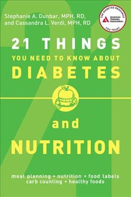 21 things you need to know about diabetes and nutrition /