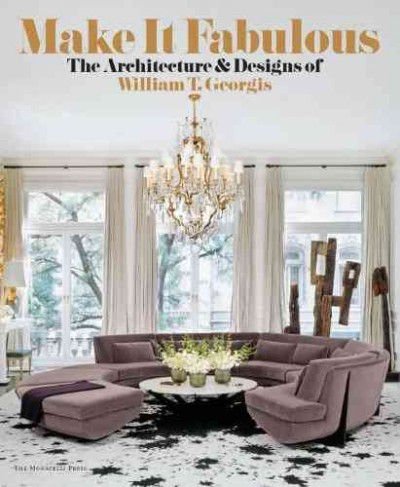 Make it fabulous : : the architecture and designs of William T. Georgis