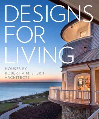 Designs for living : : houses by Robert A.M. Stern Architects