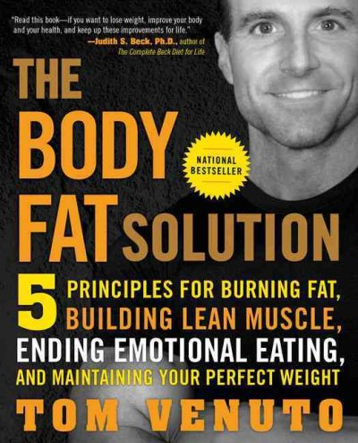 The body fat solution : five principles for burning fat, building lean muscle, ending emotional eating, and maintaining your perfect weight /