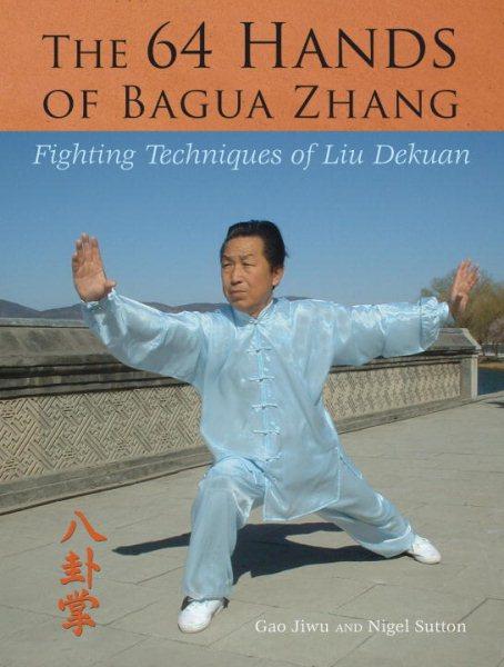The 64 hands of bagua zhang : fighting techniques of liu dekuan /