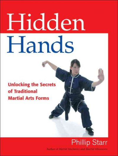 Hidden hands : unlocking the secrets of traditional martial arts forms /