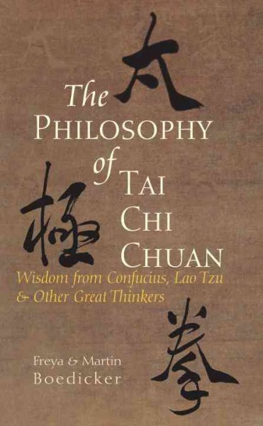 The philosophy of Tai chi chuan : wisdom from Confucius, Lao Tzu, & other great thinkers /