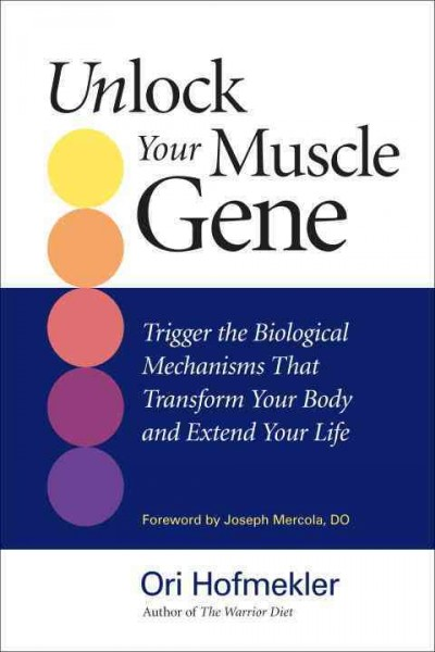 Unlock your muscle gene : trigger the biological mechanisms that transform your body and extend your life /