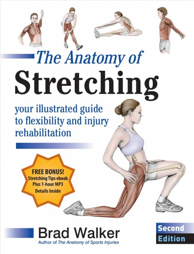 The anatomy of stretching : your illustrated guide to flexibility and injury rehabilitation /