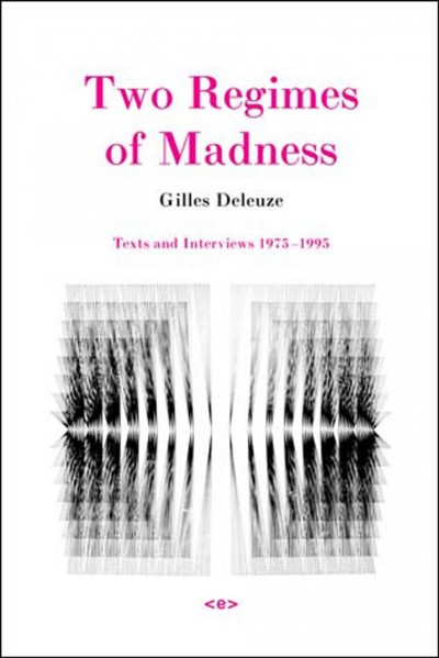 Two regimes of madness : texts and interviews, 1975-1995 /