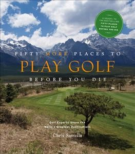 Fifty more places to play golf before you die : golf experts share the world