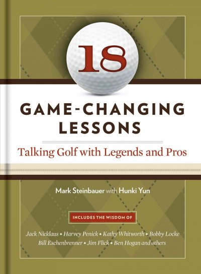 18 game-changing lessons : talking golf with legends & pros /