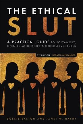 The ethical slut : a practical guide to polyamory, open relationships & other adventures