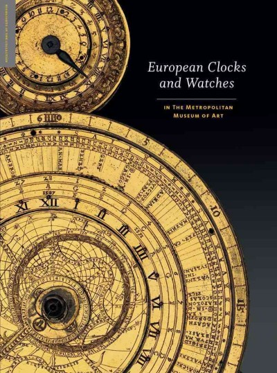European Clocks and Watches in the Metropolitan Museum of Art