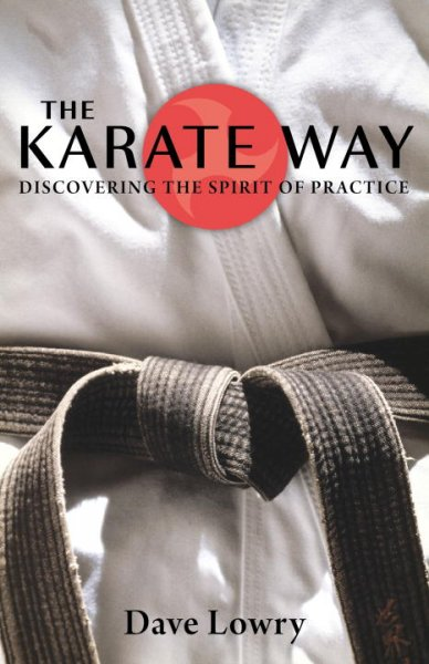 The Karate way : discovering the spirit of practice /