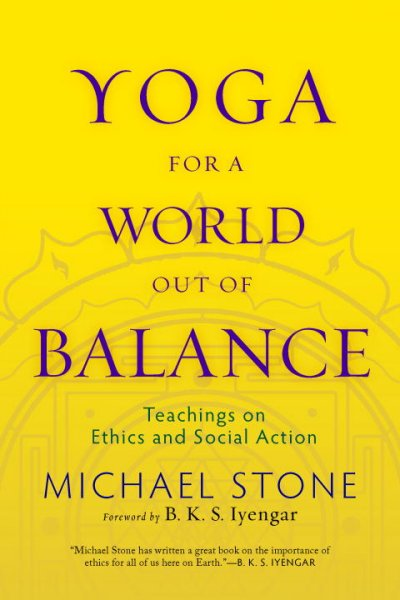 Yoga for a world out of balance : teachings on ethics and social action /