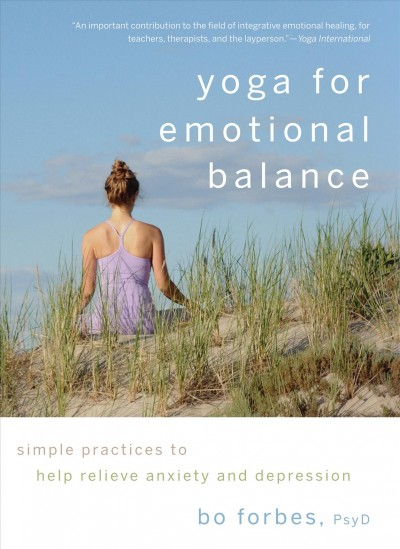 Yoga for emotional balance : simple practices to help relieve anxiety and depression /