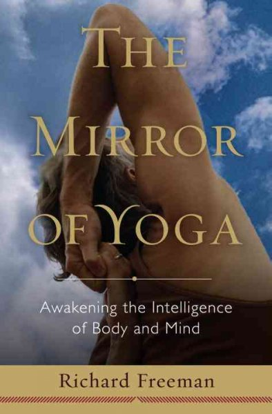 The mirror of yoga : awakening the intelligence of body and mind /
