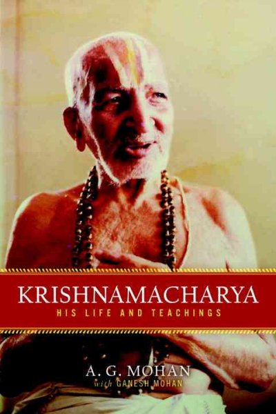 Krishnamacharya : his life and teachings /