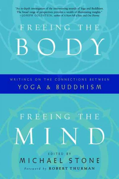 Freeing the body, freeing the mind : writings on the connections between yoga and Buddhism /