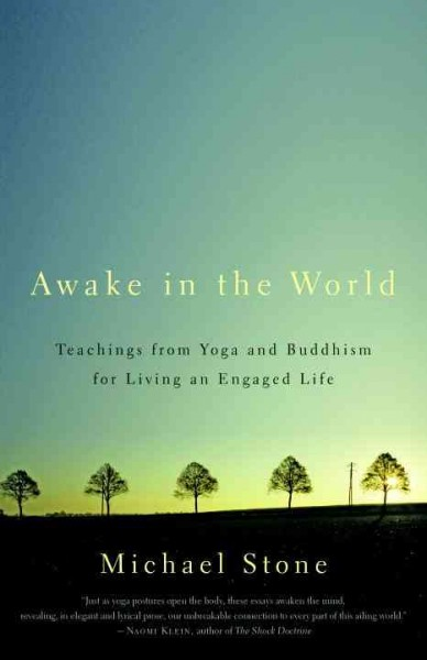 Awake in the world : teachings from yoga & Buddhism for living an engaged life /
