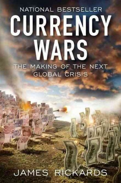 Currency Wars:The Making of the Next Global Crisis