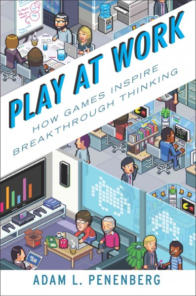 Play at work : how games inspire breakthrough thinking /