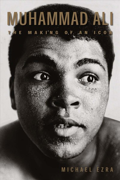 Muhammad Ali : the making of an icon /