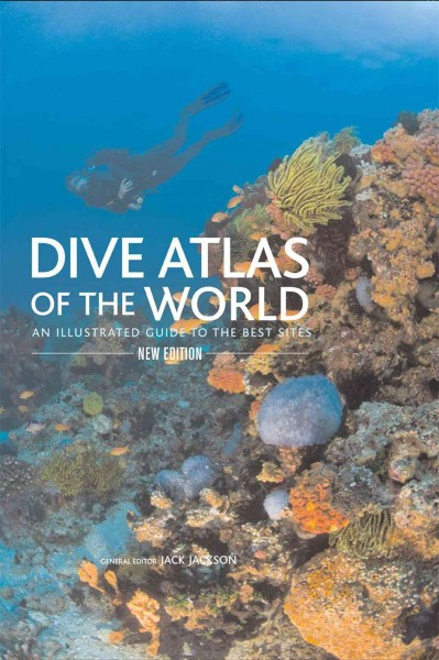 Dive atlas of the world : an illustrated guide to the best sites /