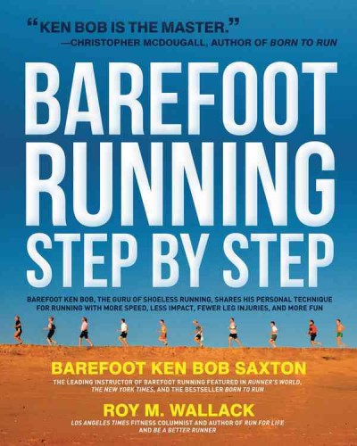 Barefoot running step by step : Barefoot Ken Bob, the guru of shoeless running, shares his personal technique for running with more speed, less impact, fewer leg injuries, and more fun /